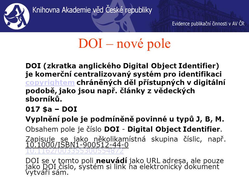 DOI – nové pole DOI (zkratka anglického Digital Object Identifier) je komerční centralizovaný systém pro identifikaci copyrightem chráněných děl přístupných v digitální podobě, jako jsou např.