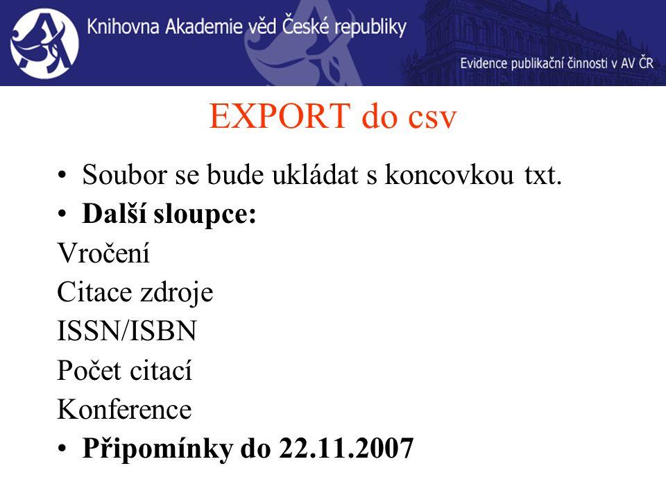 EXPORT do csv Soubor se bude ukládat s koncovkou txt.