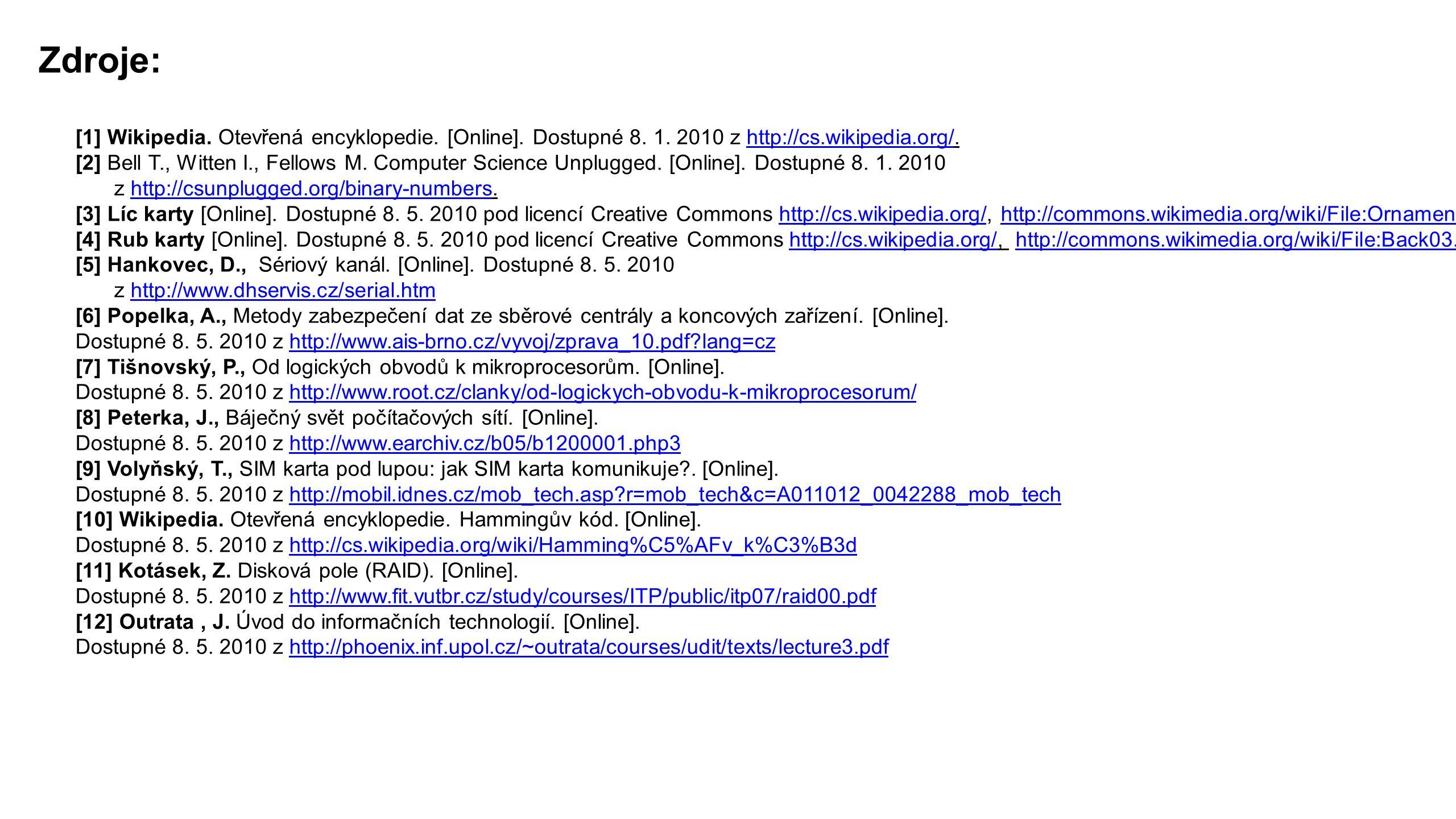 Zdroje: [1] Wikipedia. Otevřená encyklopedie. [Online].