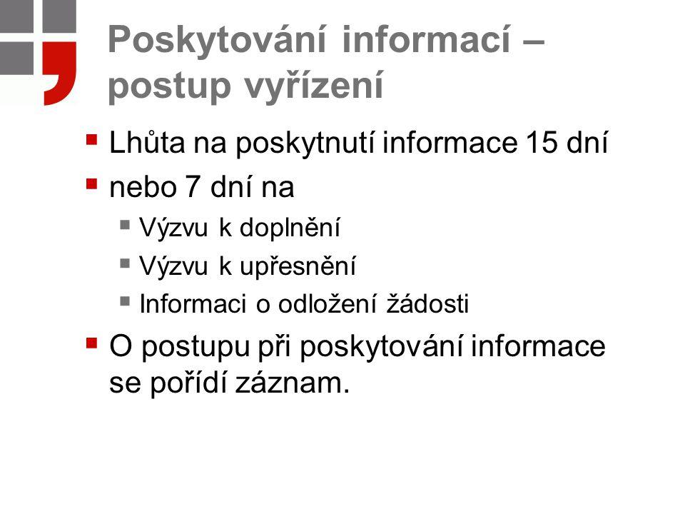 Poskytování informací – postup vyřízení  Lhůta na poskytnutí informace 15 dní  nebo 7 dní na  Výzvu k doplnění  Výzvu k upřesnění  Informaci o od