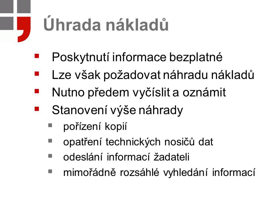 Úhrada nákladů  Poskytnutí informace bezplatné  Lze však požadovat náhradu nákladů  Nutno předem vyčíslit a oznámit  Stanovení výše náhrady  poří