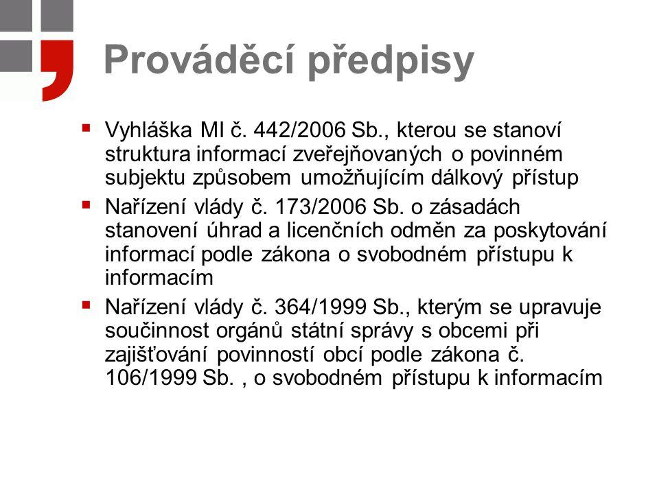 Prováděcí předpisy  Vyhláška MI č. 442/2006 Sb., kterou se stanoví struktura informací zveřejňovaných o povinném subjektu způsobem umožňujícím dálkov