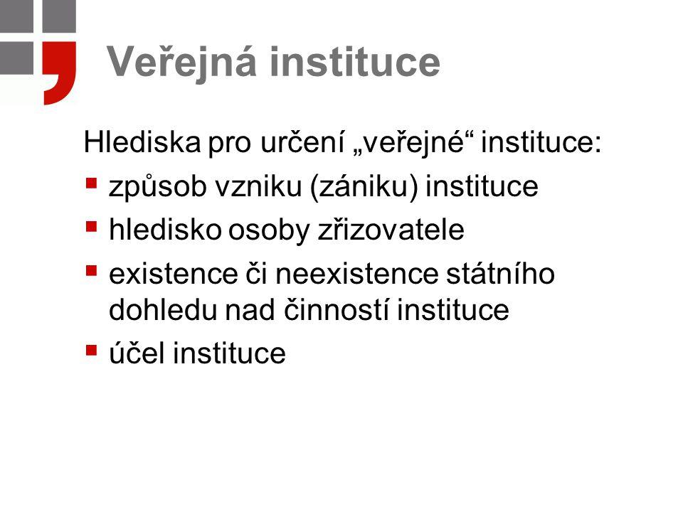 """Veřejná instituce Hlediska pro určení """"veřejné"""" instituce:  způsob vzniku (zániku) instituce  hledisko osoby zřizovatele  existence či neexistence"""