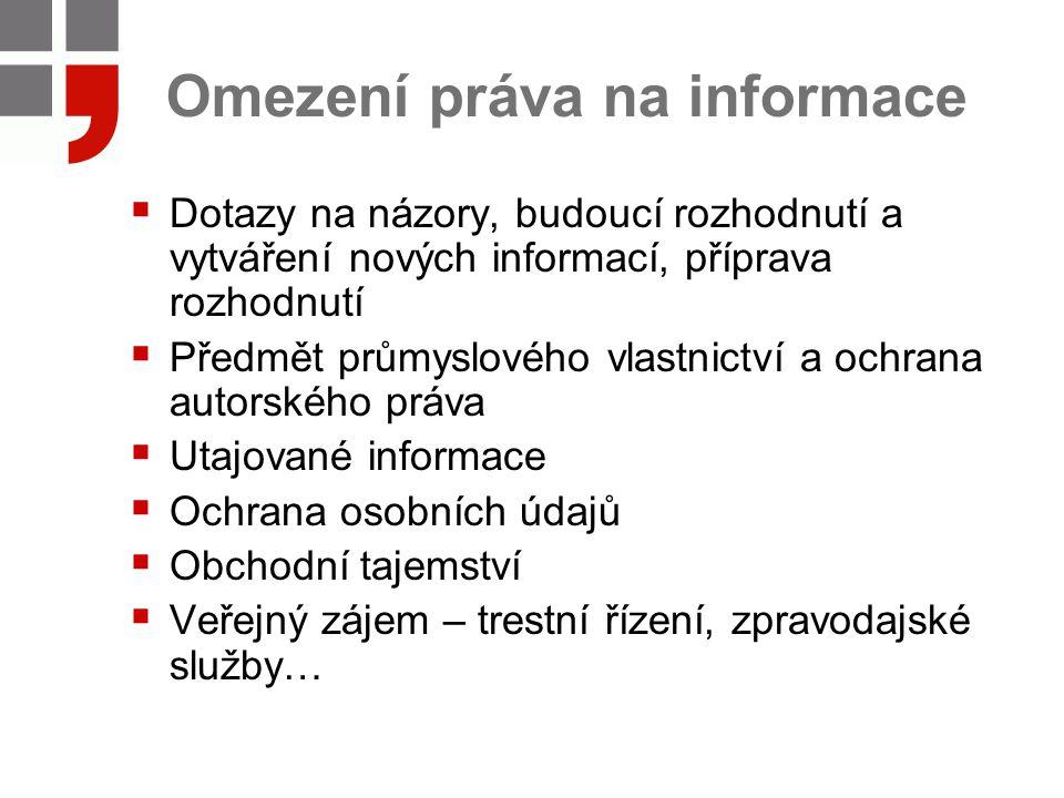 Omezení práva na informace  Dotazy na názory, budoucí rozhodnutí a vytváření nových informací, příprava rozhodnutí  Předmět průmyslového vlastnictví