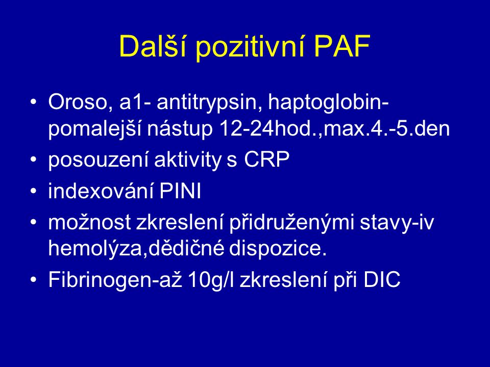 Další pozitivní PAF Oroso, a1- antitrypsin, haptoglobin- pomalejší nástup 12-24hod.,max.4.-5.den posouzení aktivity s CRP indexování PINI možnost zkre