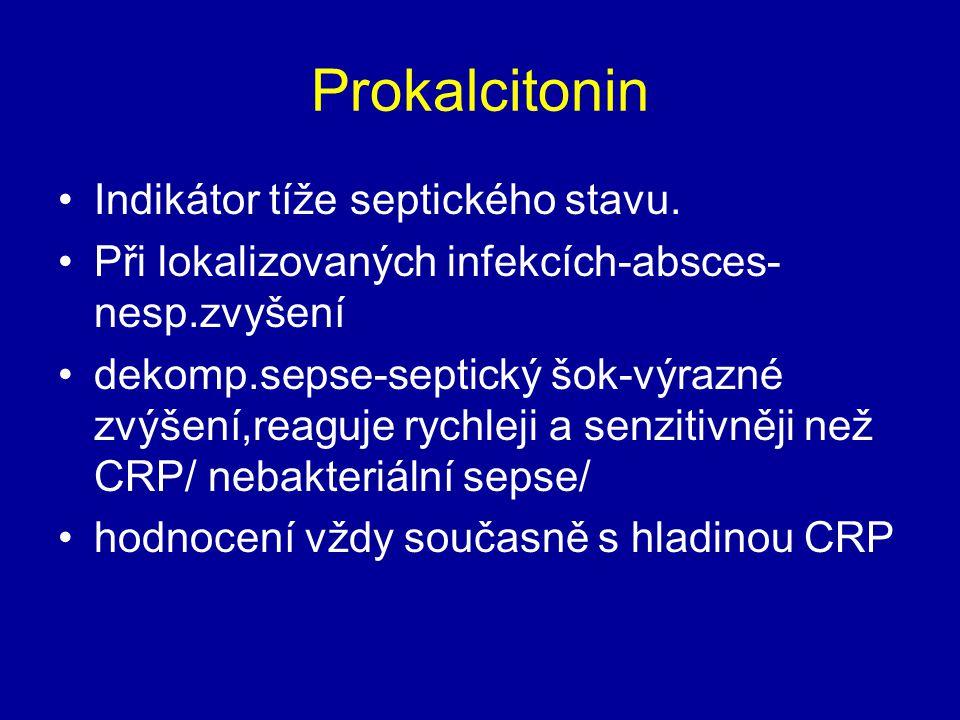 Prokalcitonin Indikátor tíže septického stavu. Při lokalizovaných infekcích-absces- nesp.zvyšení dekomp.sepse-septický šok-výrazné zvýšení,reaguje ryc