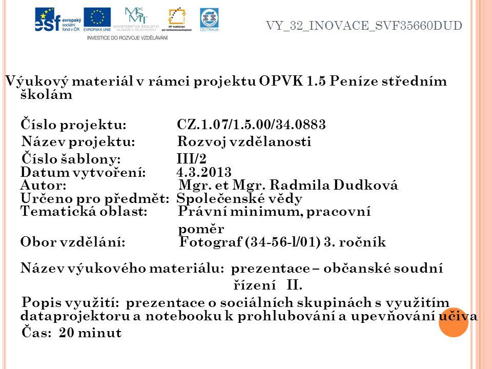 VY_32_INOVACE_SVF35660DUD Výukový materiál v rámci projektu OPVK 1.5 Peníze středním školám Číslo projektu: CZ.1.07/1.5.00/34.0883 Název projektu: Rozvoj vzdělanosti Číslo šablony: III/2 Datum vytvoření: 4.3.2013 Autor: Mgr.