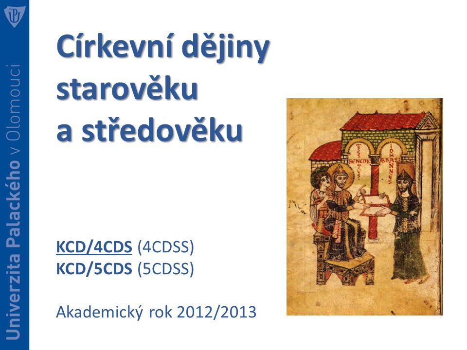 Církevní dějiny starověku a středověku KCD/4CDS (4CDSS) KCD/5CDS (5CDSS) Akademický rok 2012/2013