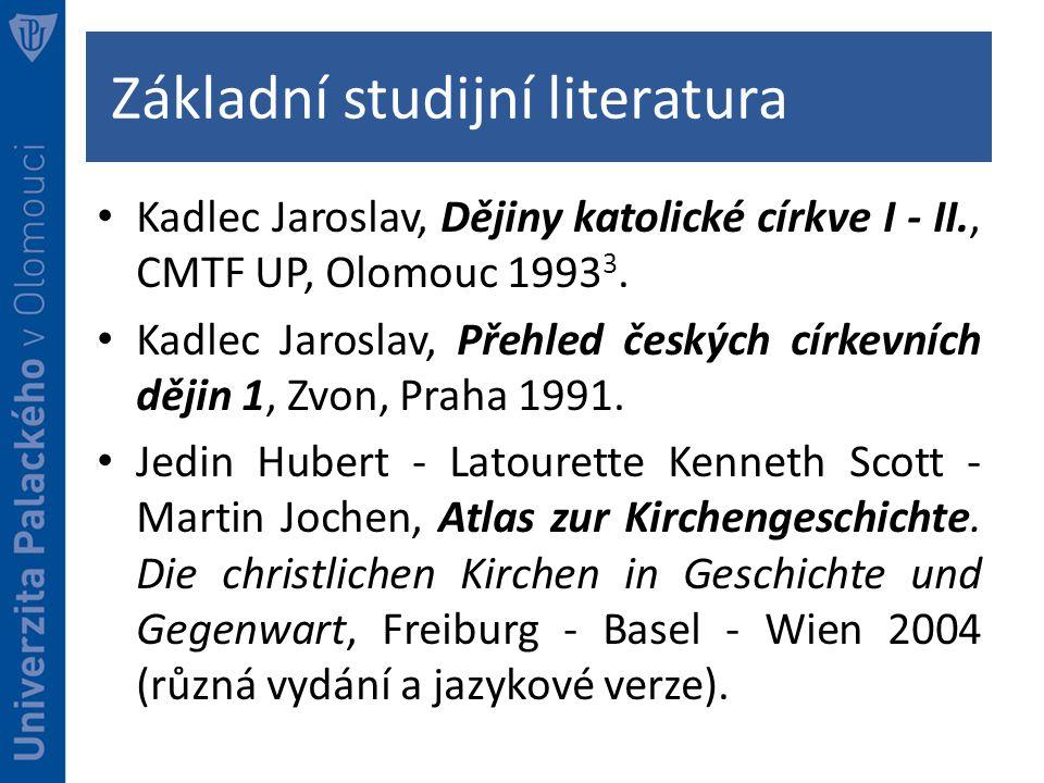 Základní studijní literatura Kadlec Jaroslav, Dějiny katolické církve I - II., CMTF UP, Olomouc 1993 3.