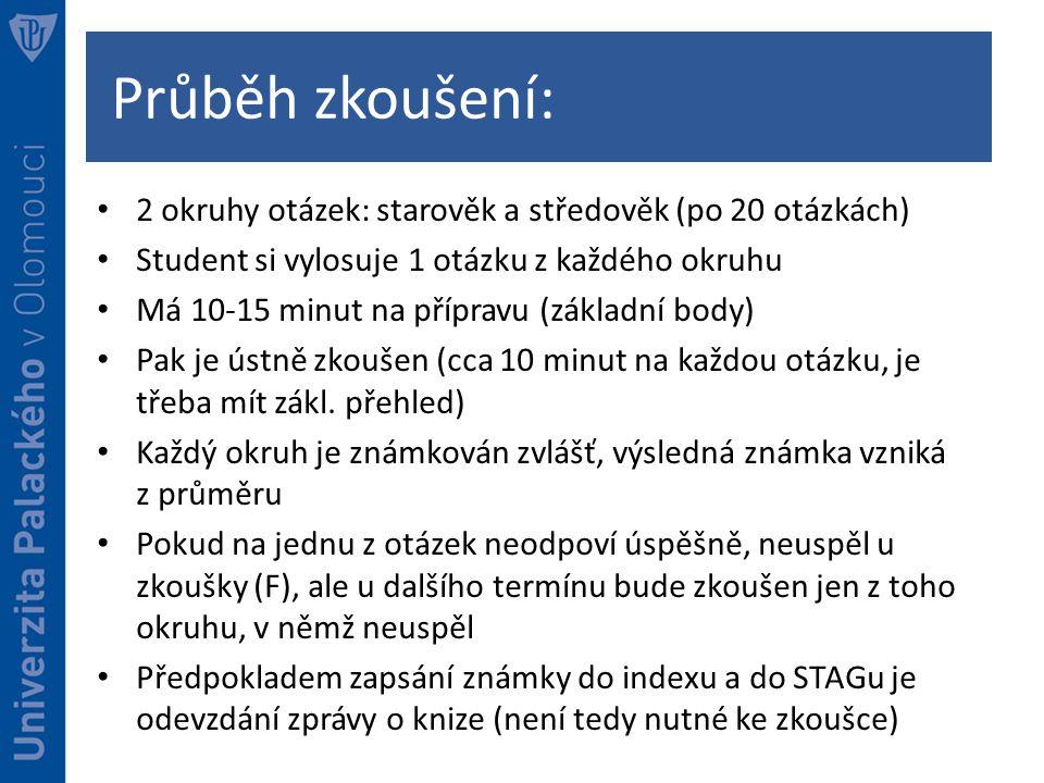 Průběh zkoušení: 2 okruhy otázek: starověk a středověk (po 20 otázkách) Student si vylosuje 1 otázku z každého okruhu Má 10-15 minut na přípravu (základní body) Pak je ústně zkoušen (cca 10 minut na každou otázku, je třeba mít zákl.