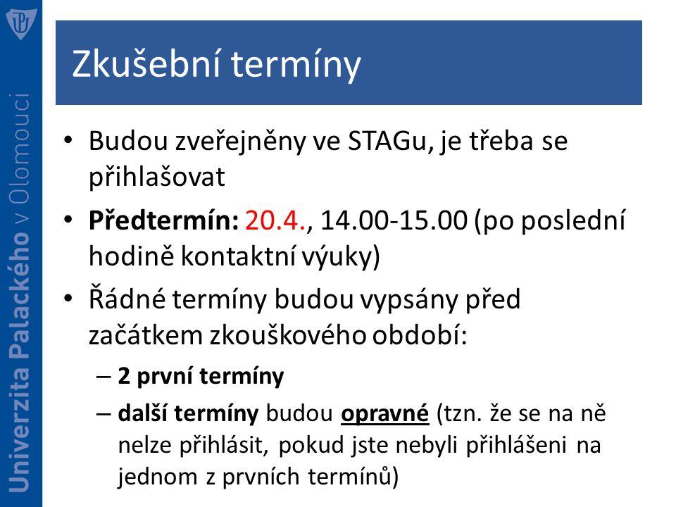 Zkušební termíny Budou zveřejněny ve STAGu, je třeba se přihlašovat Předtermín: 20.4., 14.00-15.00 (po poslední hodině kontaktní výuky) Řádné termíny budou vypsány před začátkem zkouškového období: – 2 první termíny – další termíny budou opravné (tzn.