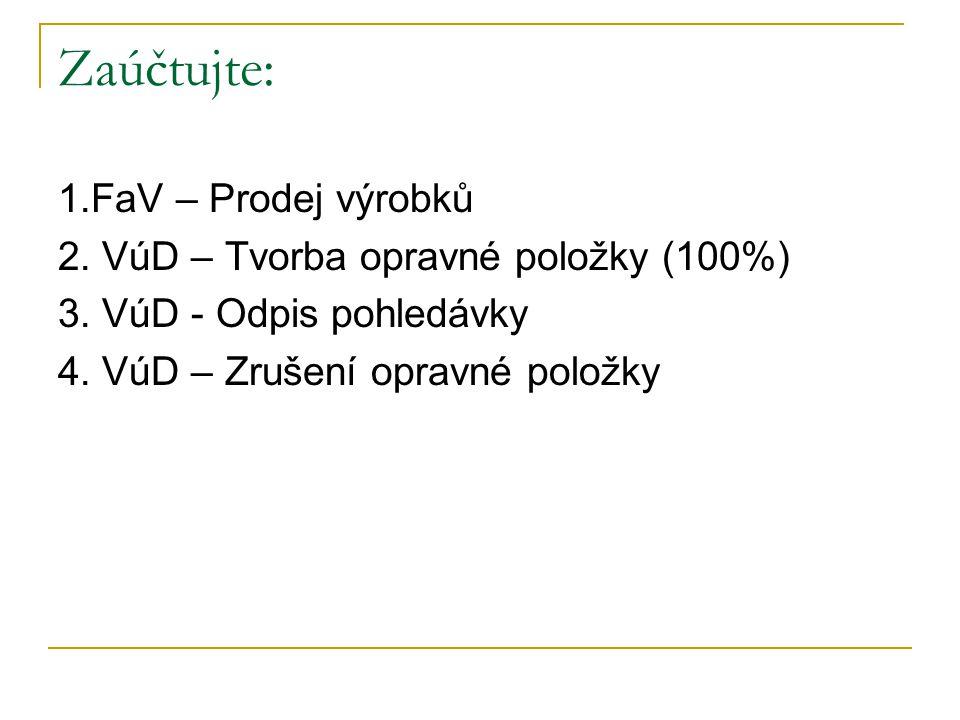 1.FaV – Prodej výrobků 2. VúD – Tvorba opravné položky (100%) 3.