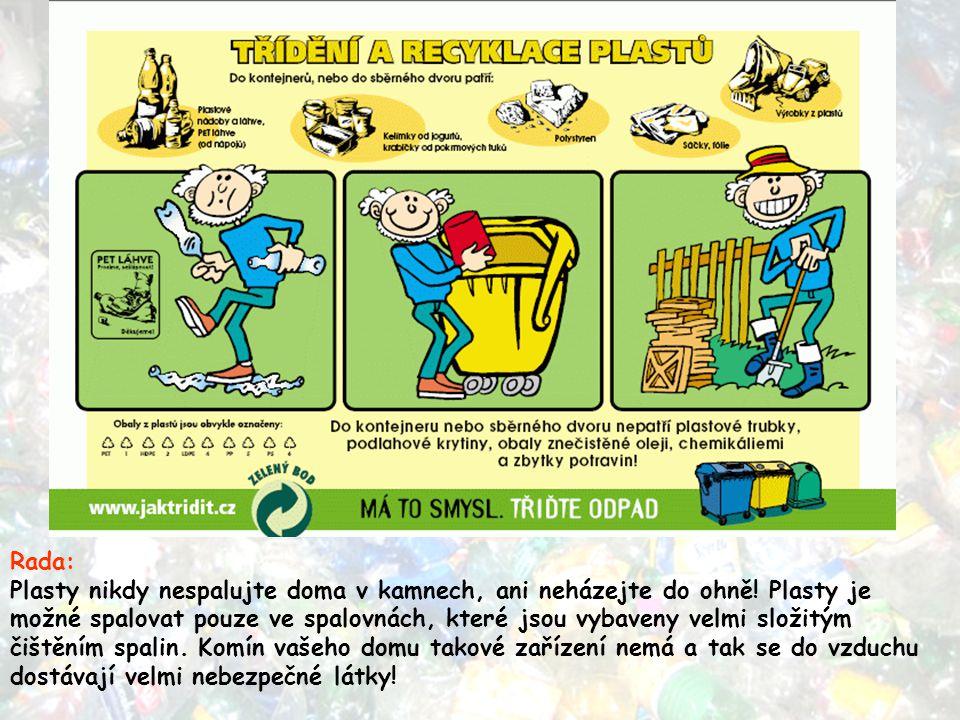 Rada: Plasty nikdy nespalujte doma v kamnech, ani neházejte do ohně! Plasty je možné spalovat pouze ve spalovnách, které jsou vybaveny velmi složitým