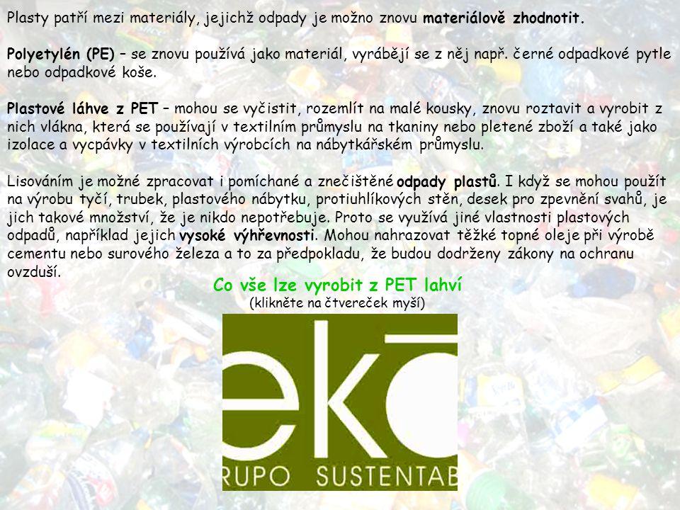 Plasty patří mezi materiály, jejichž odpady je možno znovu materiálově zhodnotit. Polyetylén (PE) – se znovu používá jako materiál, vyrábějí se z něj