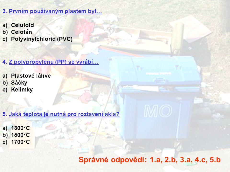 3. Prvním používaným plastem byl… a)Celuloid b)Celofán c)Polyvinylchlorid (PVC) 4. Z polypropylenu (PP) se vyrábí… a)Plastové láhve b)Sáčky c)Kelímky