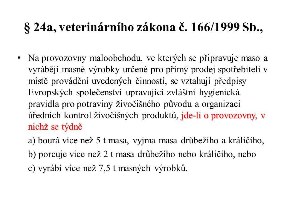 § 24a, veterinárního zákona č. 166/1999 Sb., jde-li o provozovny, v nichž se týdně Na provozovny maloobchodu, ve kterých se připravuje maso a vyrábějí
