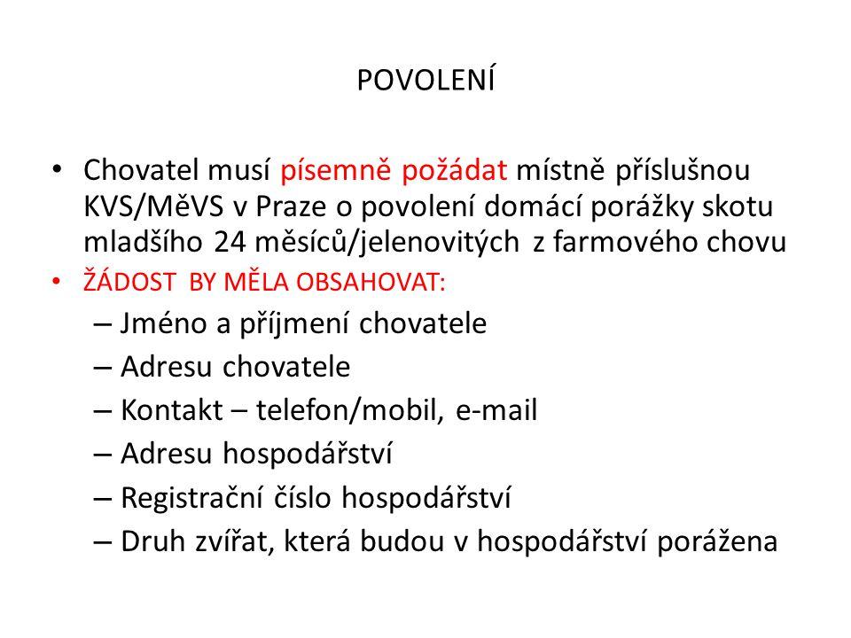 POVOLENÍ Chovatel musí písemně požádat místně příslušnou KVS/MěVS v Praze o povolení domácí porážky skotu mladšího 24 měsíců/jelenovitých z farmového