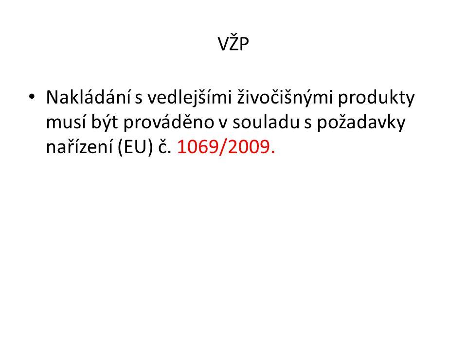 VŽP Nakládání s vedlejšími živočišnými produkty musí být prováděno v souladu s požadavky nařízení (EU) č. 1069/2009.