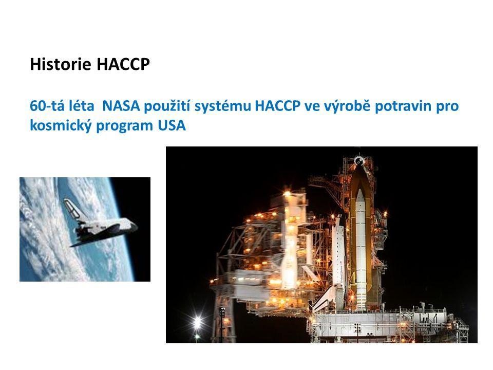 Historie HACCP 60-tá léta NASA použití systému HACCP ve výrobě potravin pro kosmický program USA