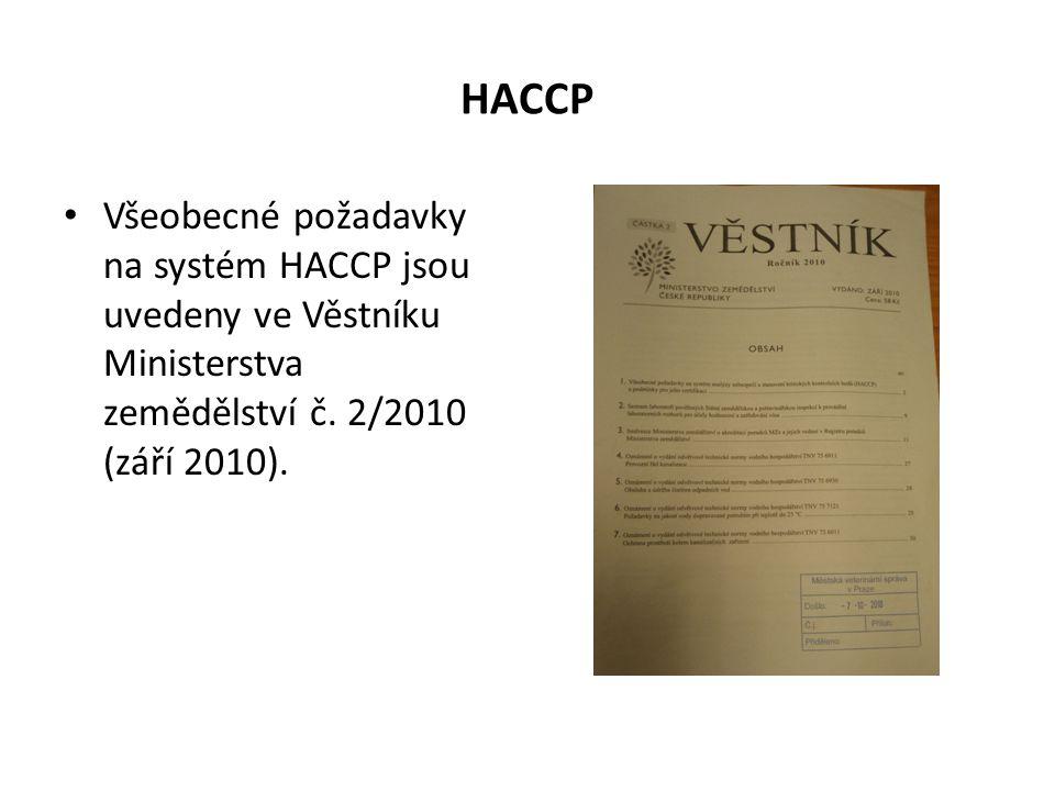 HACCP Všeobecné požadavky na systém HACCP jsou uvedeny ve Věstníku Ministerstva zemědělství č. 2/2010 (září 2010).