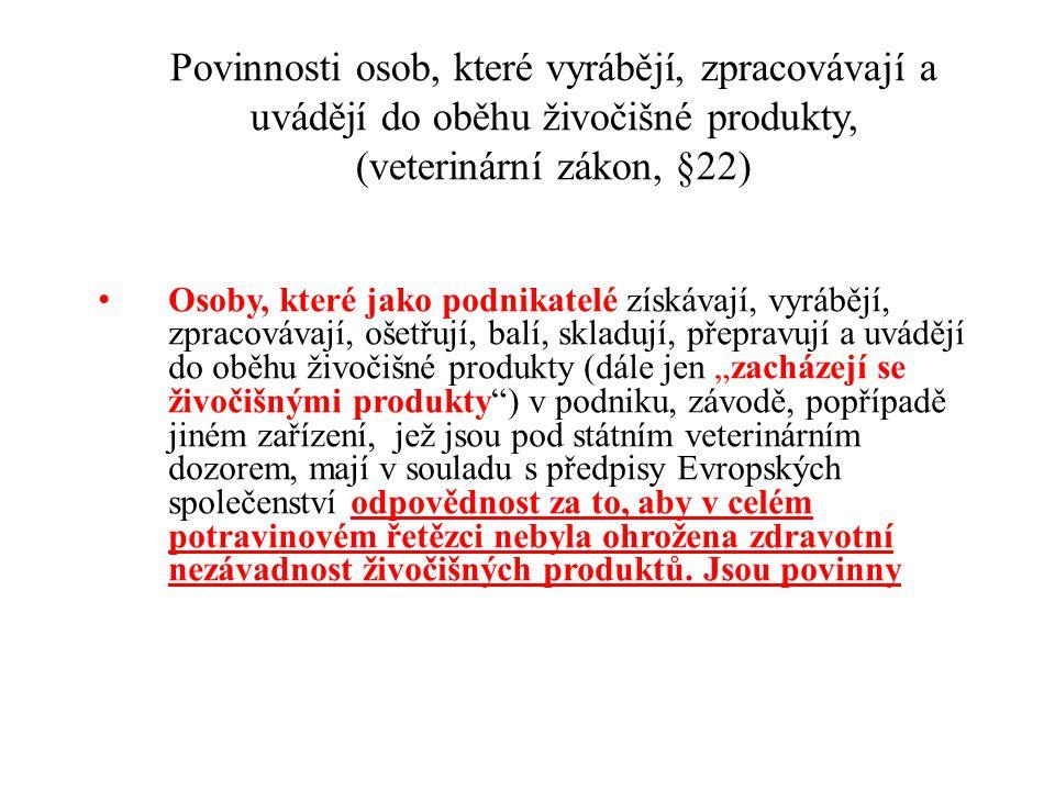 Povinnosti osob, které vyrábějí, zpracovávají a uvádějí do oběhu živočišné produkty, (veterinární zákon, §22) Osoby, které jako podnikatelé získávají,