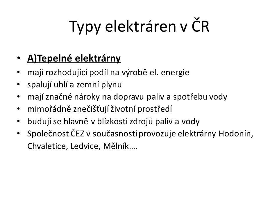 Typy elektráren v ČR A)Tepelné elektrárny mají rozhodující podíl na výrobě el. energie spalují uhlí a zemní plynu mají značné nároky na dopravu paliv