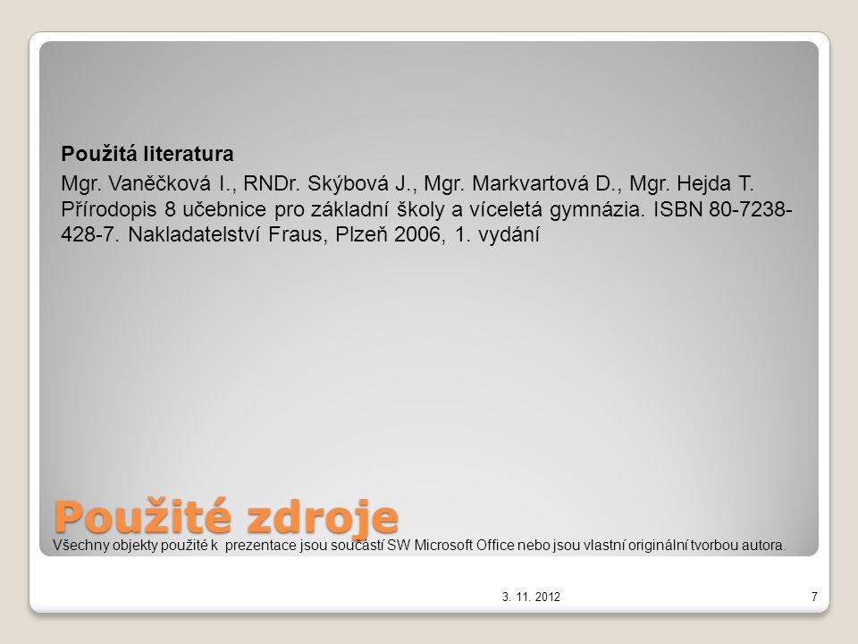 7 Použité zdroje Použitá literatura Mgr. Vaněčková I., RNDr. Skýbová J., Mgr. Markvartová D., Mgr. Hejda T. Přírodopis 8 učebnice pro základní školy a