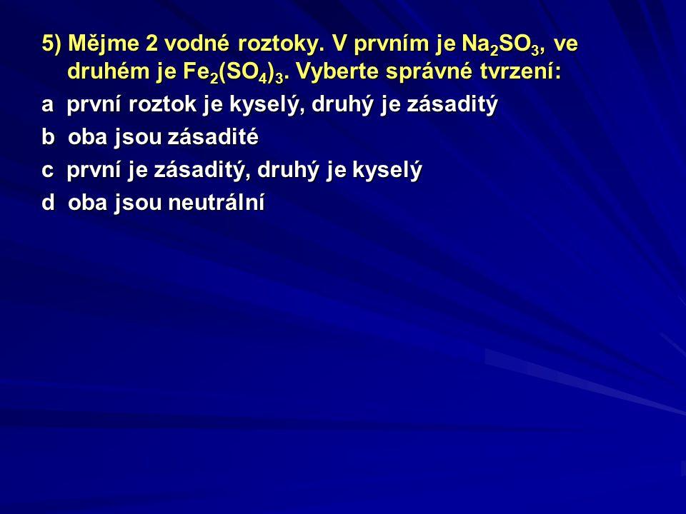 Chemie prvků: 1) Označte, kterou reakcí se vyrábí HCl: a 3 SnCl 2 + 2 AuCl 3 + 6 H 2 O = 3 SnO 2 + 2 Au + 12 HCl b FeCl 3 + 3 H 2 O = 3 HCl + Fe(OH) 3 c H 2 + Cl 2 = 2 HCl d Na 2 SO 3 + HCl = SO 2 + H 2 O + NaCl 2) Najděte CHYBNÉ tvrzení: a běžné sklo se vyrábí tavením písku, sody a vápence b vodný roztok sulfanu je kyselina sirovodíková c amoniak se nerozpouští ve vodě d BaO 2 se za tepla rozkládá za vzniku kyslíku