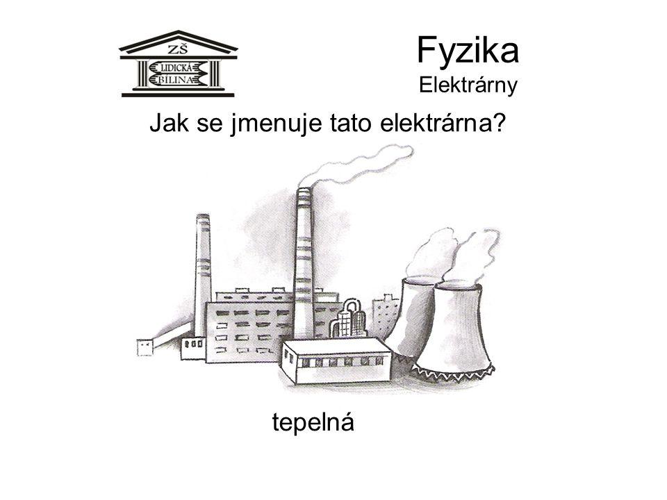 Fyzika Elektrárny Jak se jmenuje tato elektrárna? tepelná