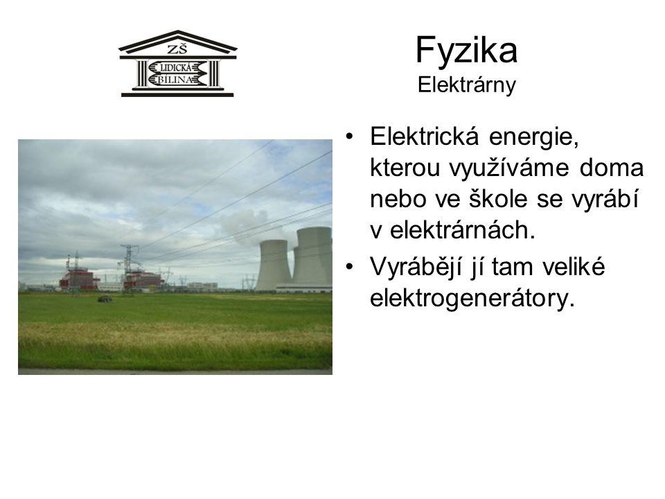 Fyzika Elektrárny Elektrická energie, kterou využíváme doma nebo ve škole se vyrábí v elektrárnách. Vyrábějí jí tam veliké elektrogenerátory.