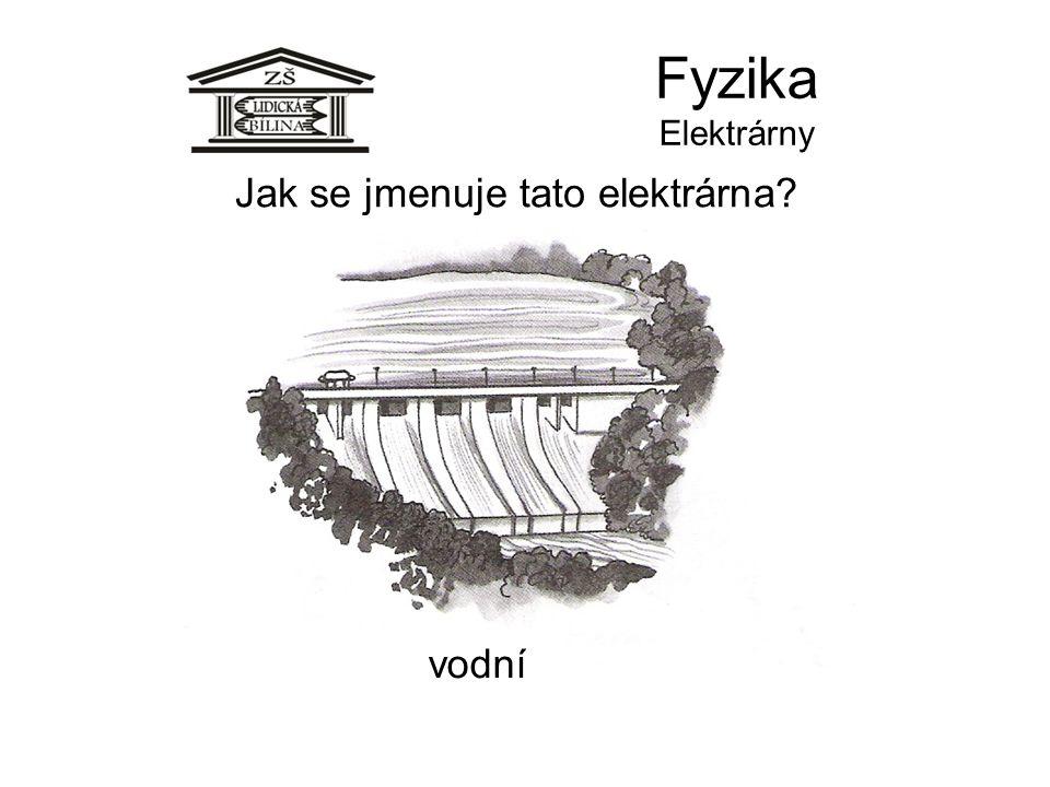 Fyzika Elektrárny Jak se jmenuje tato elektrárna? vodní