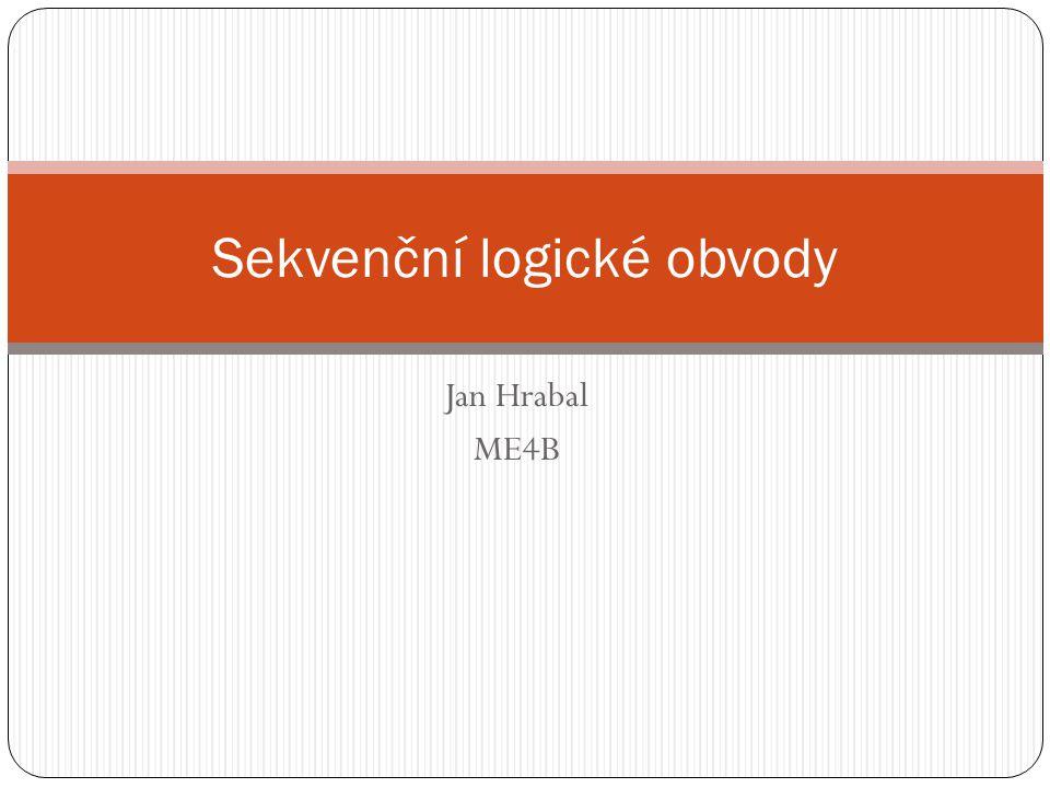 Jan Hrabal ME4B Sekvenční logické obvody