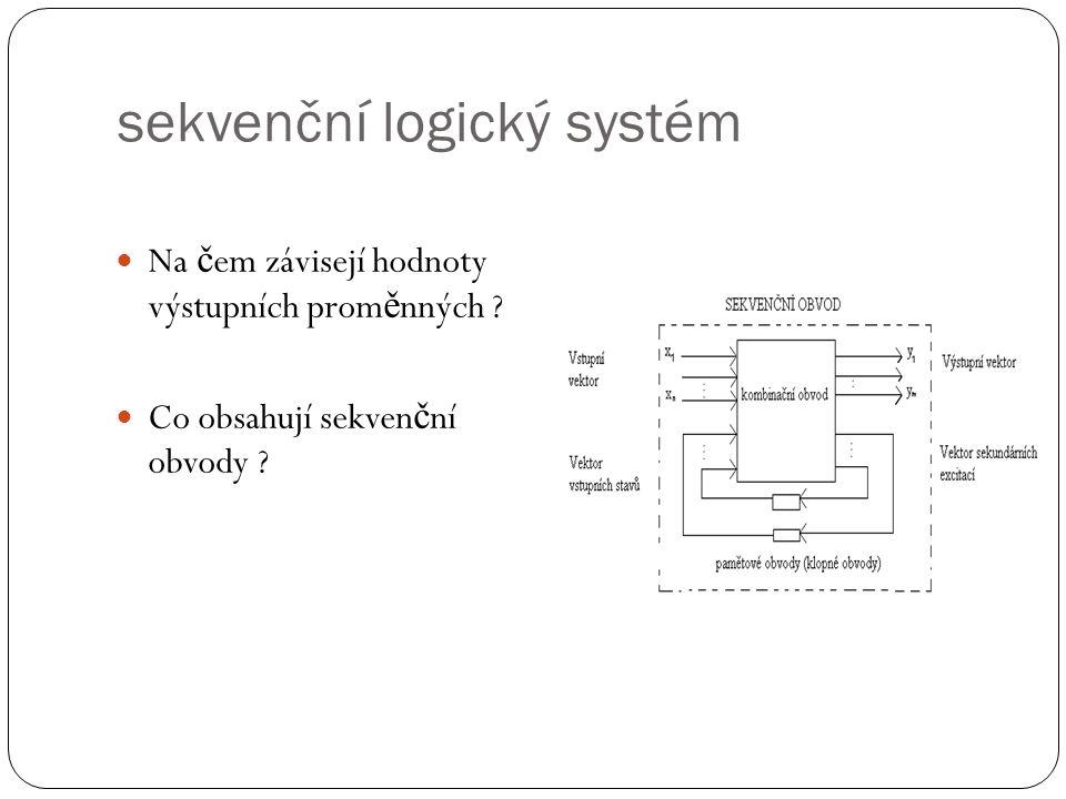 sekvenční logický systém Na č em závisejí hodnoty výstupních prom ě nných .