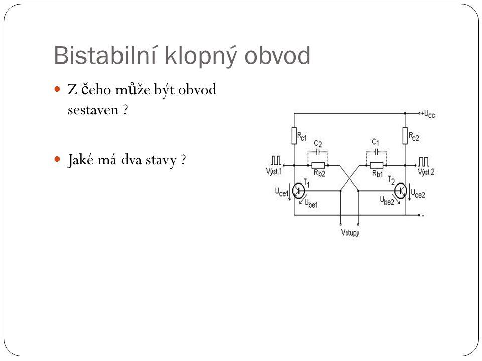 Bistabilní klopný obvod Z č eho m ů že být obvod sestaven Jaké má dva stavy