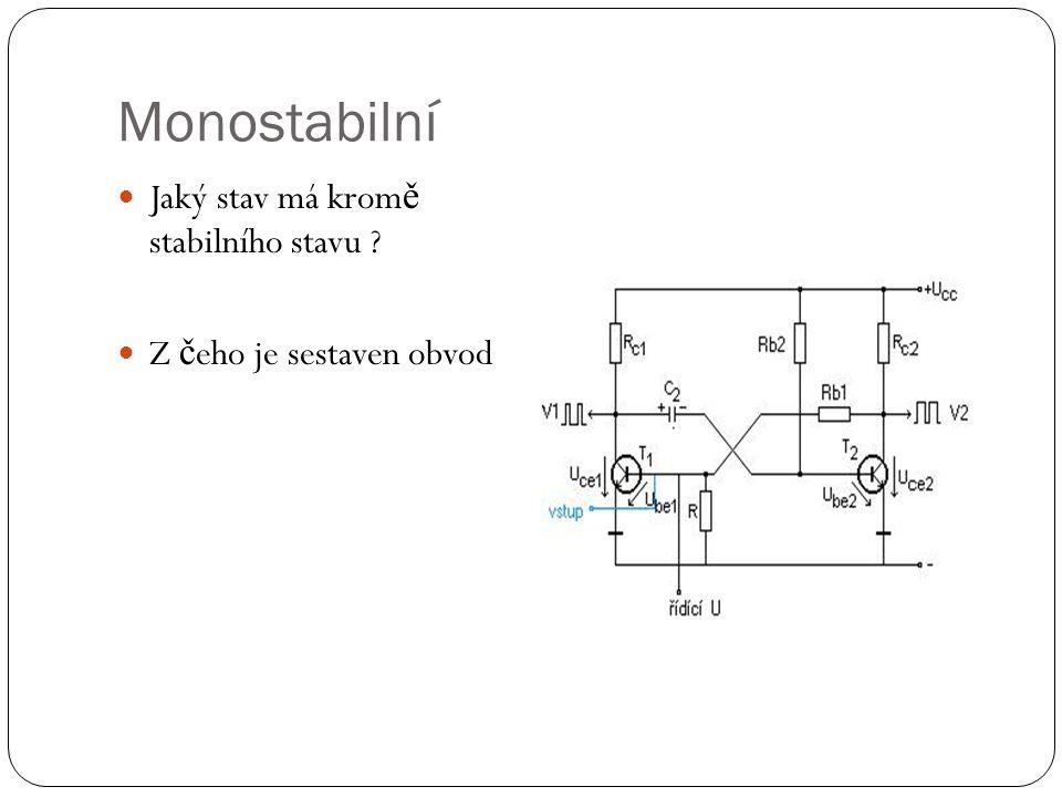 Monostabilní Jaký stav má krom ě stabilního stavu Z č eho je sestaven obvod