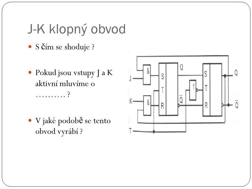 J-K klopný obvod S č ím se shoduje . Pokud jsou vstupy J a K aktivní mluvíme o ……….