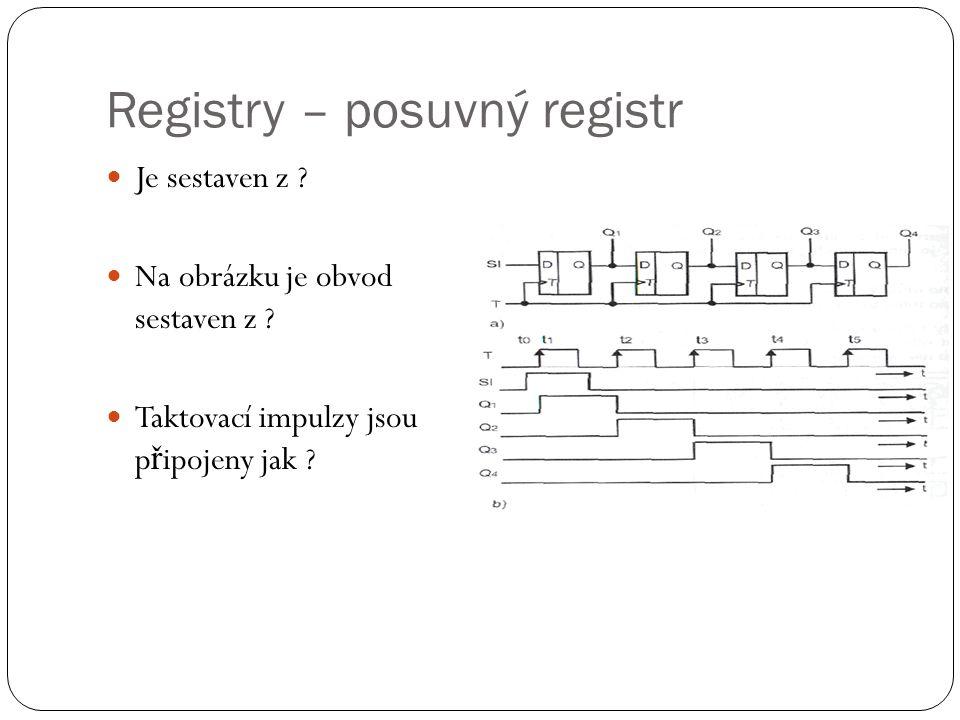 Registry – posuvný registr Je sestaven z . Na obrázku je obvod sestaven z .