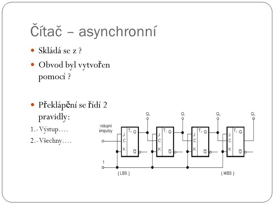 Čítač – asynchronní Skládá se z . Obvod byl vytvo ř en pomocí .