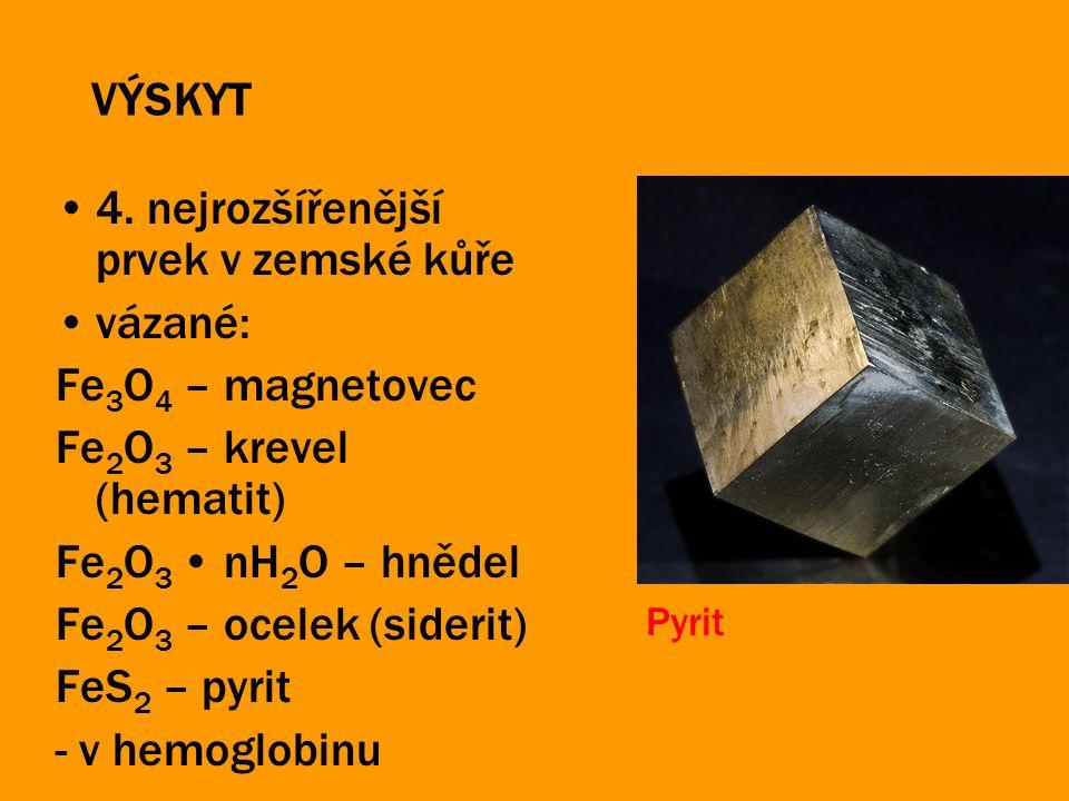 VÝSKYT 4. nejrozšířenější prvek v zemské kůře vázané: Fe 3 O 4 – magnetovec Fe 2 O 3 – krevel (hematit) Fe 2 O 3 nH 2 O – hnědel Fe 2 O 3 – ocelek (si