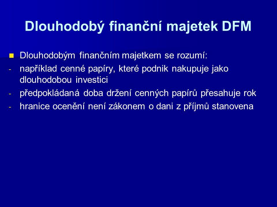 Dlouhodobý finanční majetek DFM Dlouhodobým finančním majetkem se rozumí: - - například cenné papíry, které podnik nakupuje jako dlouhodobou investici