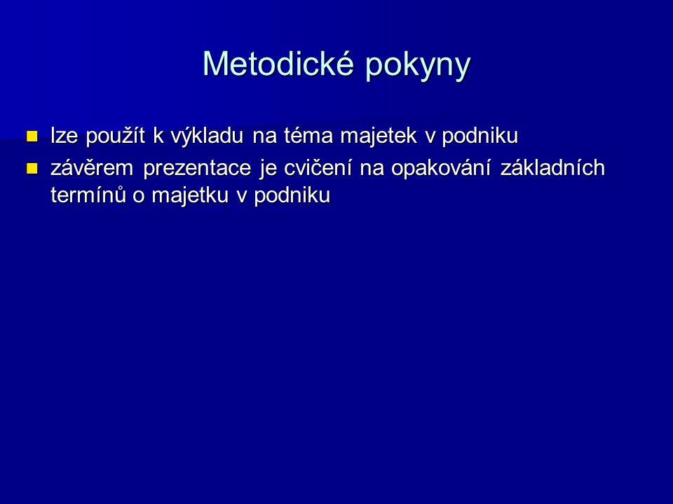 Metodické pokyny lze použít k výkladu na téma majetek v podniku lze použít k výkladu na téma majetek v podniku závěrem prezentace je cvičení na opakov