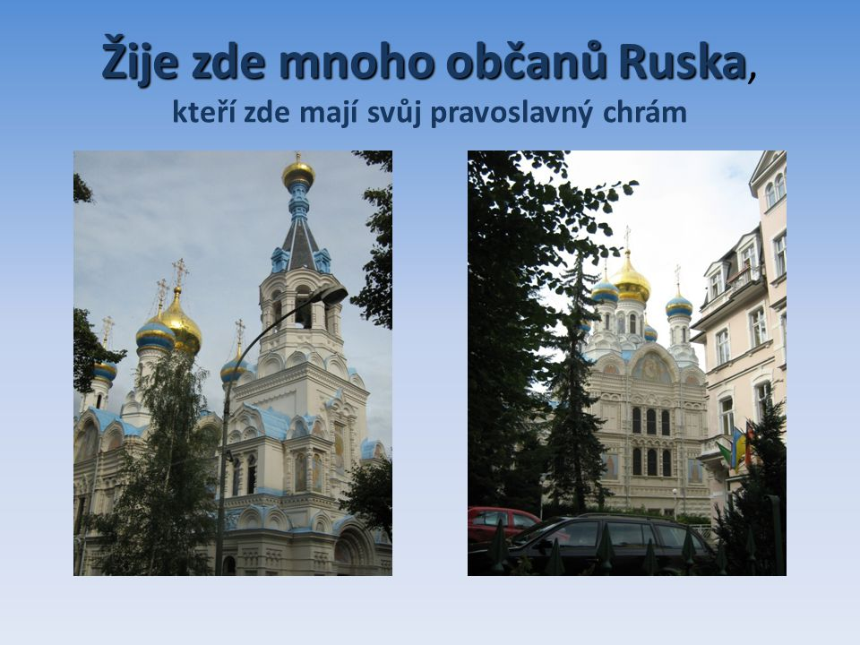 Žije zde mnoho občanů Ruska Žije zde mnoho občanů Ruska, kteří zde mají svůj pravoslavný chrám