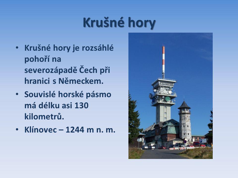 Krušné hory Krušné hory je rozsáhlé pohoří na severozápadě Čech při hranici s Německem.