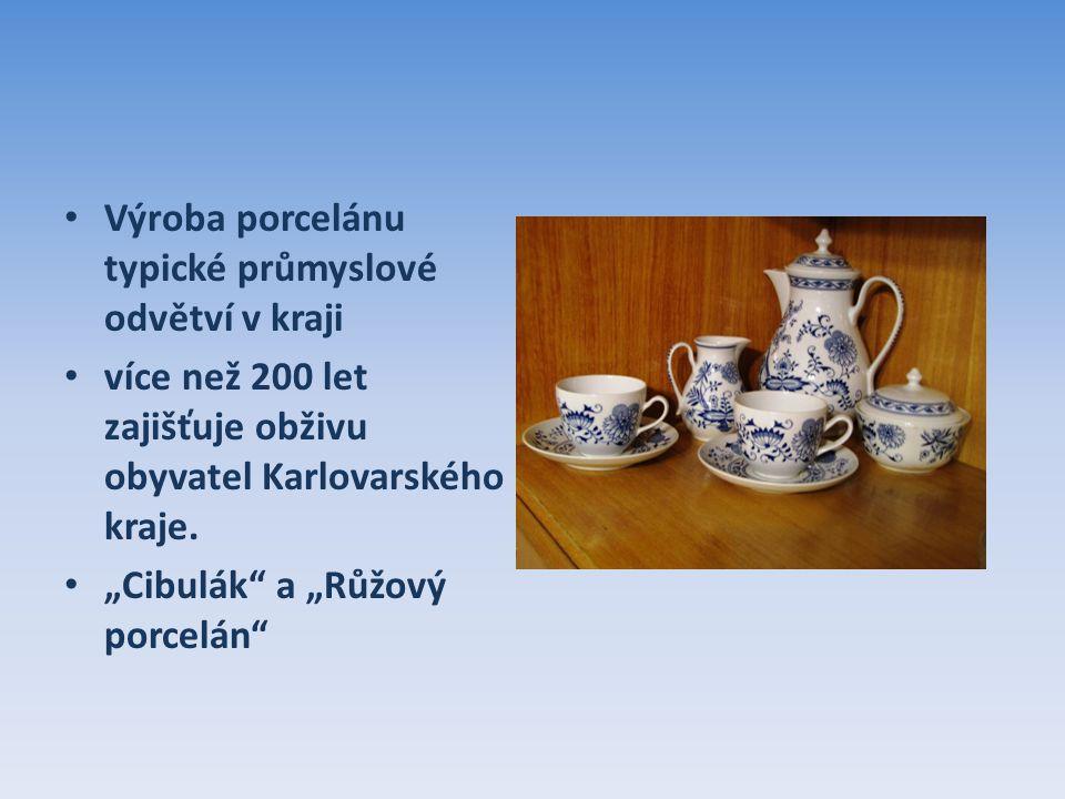 Výroba porcelánu typické průmyslové odvětví v kraji více než 200 let zajišťuje obživu obyvatel Karlovarského kraje.