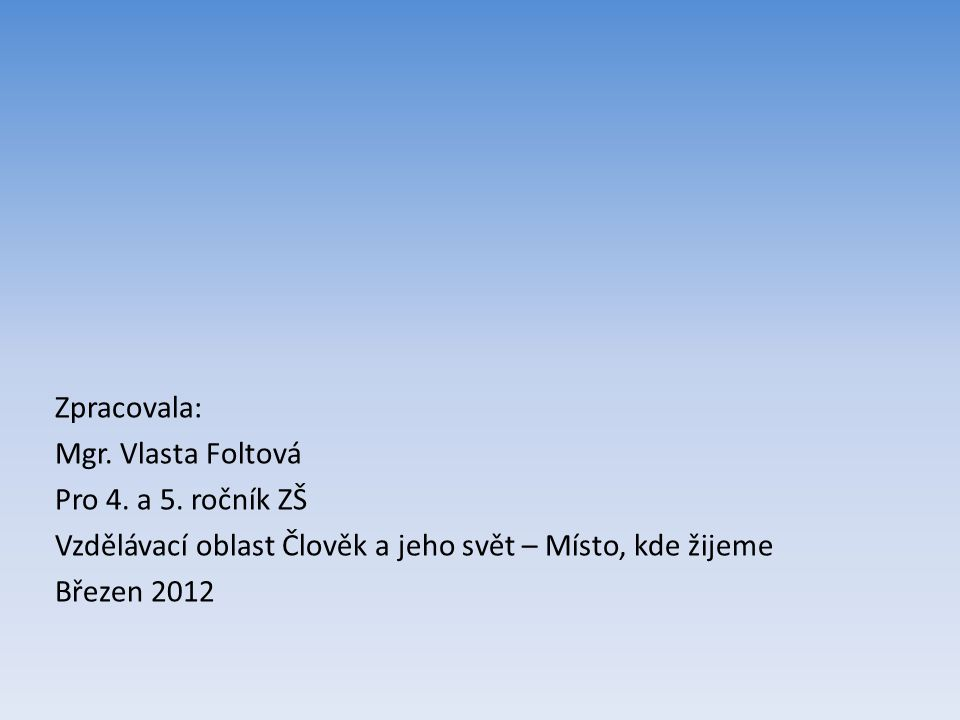 Zpracovala: Mgr. Vlasta Foltová Pro 4. a 5.