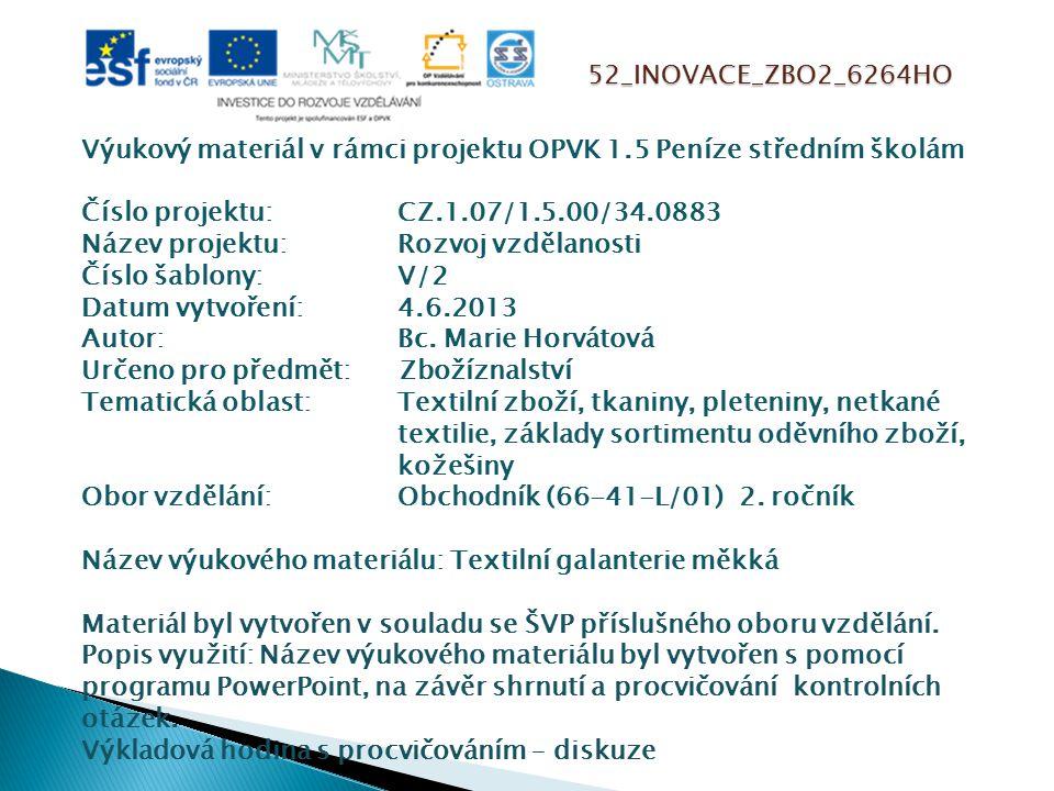 52_INOVACE_ZBO2_6264HO Výukový materiál v rámci projektu OPVK 1.5 Peníze středním školám Číslo projektu:CZ.1.07/1.5.00/34.0883 Název projektu:Rozvoj vzdělanosti Číslo šablony: V/2 Datum vytvoření:4.6.2013 Autor:Bc.