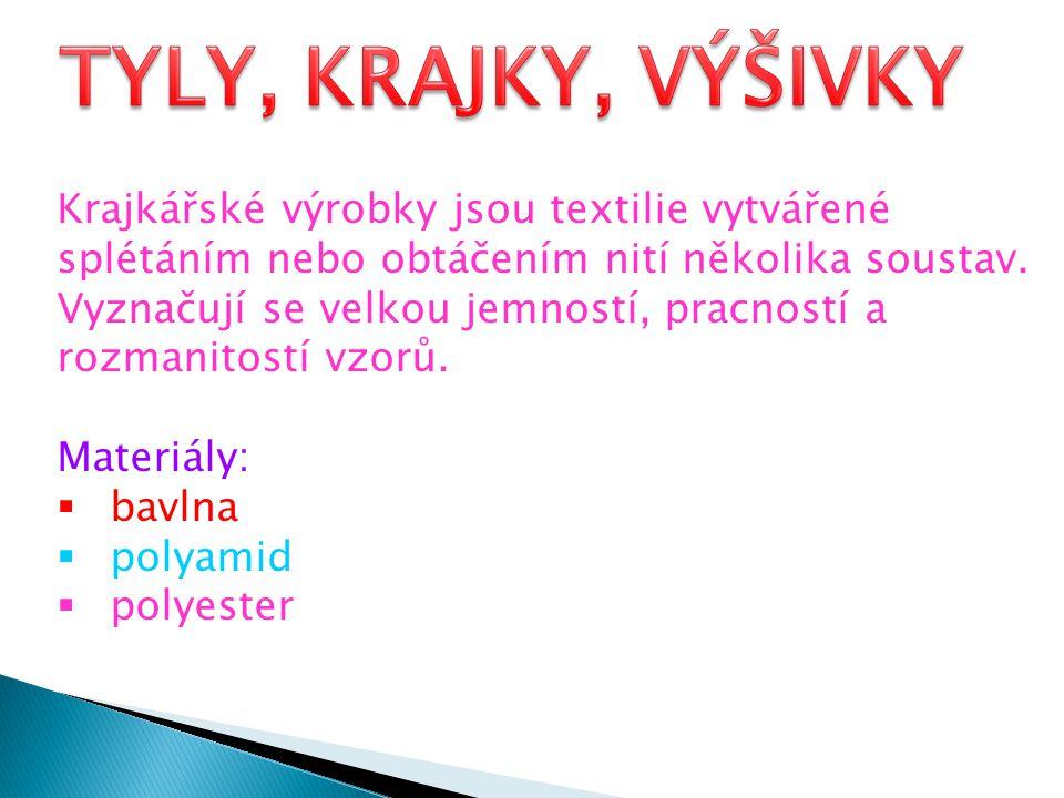 Krajkářské výrobky jsou textilie vytvářené splétáním nebo obtáčením nití několika soustav. Vyznačují se velkou jemností, pracností a rozmanitostí vzor
