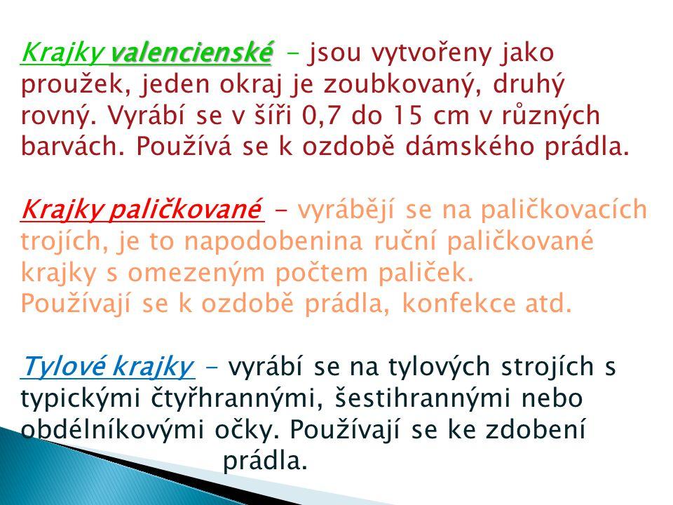 valencienské Krajky valencienské - jsou vytvořeny jako proužek, jeden okraj je zoubkovaný, druhý rovný. Vyrábí se v šíři 0,7 do 15 cm v různých barvác