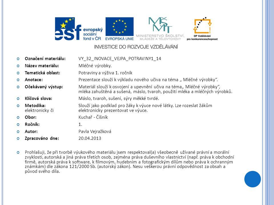 Označení materiálu: VY_32_INOVACE_VEJPA_POTRAVINY1_14 Název materiálu:Mléčné výrobky. Tematická oblast:Potraviny a výživa 1. ročník Anotace: Prezentac