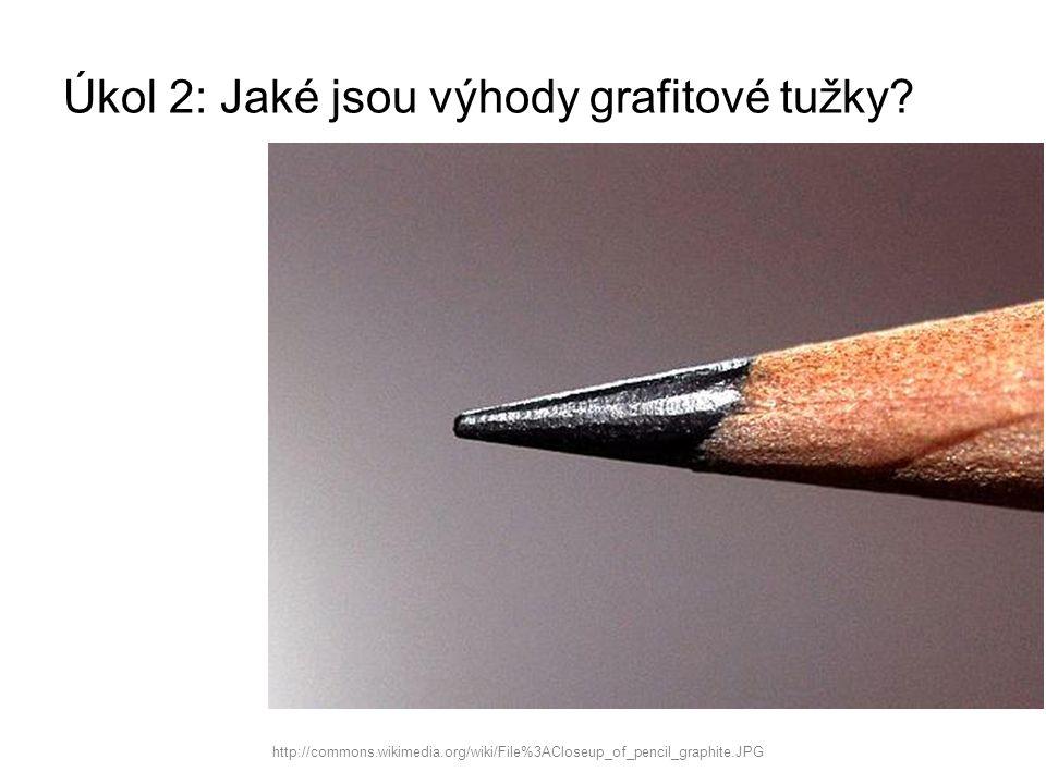 Úkol 2: Jaké jsou výhody grafitové tužky? http://commons.wikimedia.org/wiki/File%3ACloseup_of_pencil_graphite.JPG